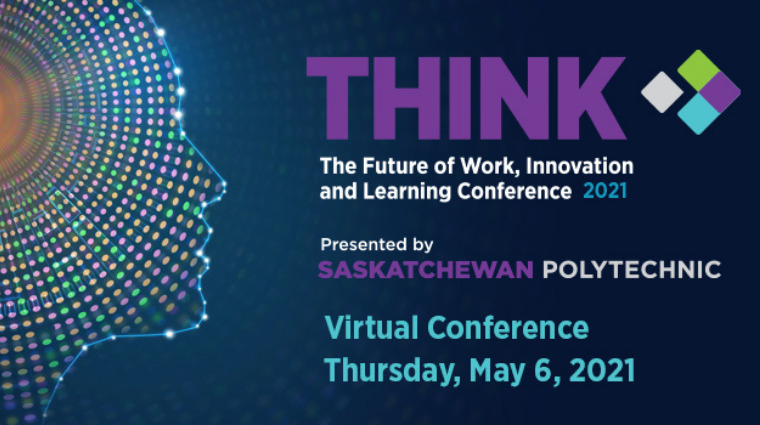 Saskatchewan Polytechnic presents THINK: The Future of Work, Innovation and Learning 2021